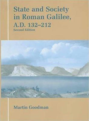 State and Society in Roman Galilee, A.D.132-212 by Martin Goodman