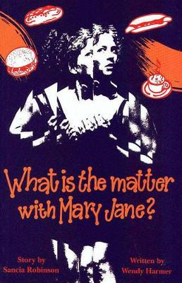 What is the Matter with Mary Jane by Wendy Harmer