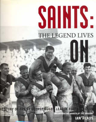 March of the Dragons: The Complete Story of St George Rugby League Football Club by Ian Heads