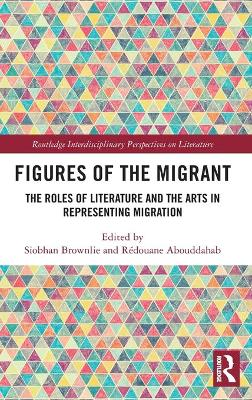 Figures of the Migrant: The Roles of Literature and the Arts in Representing Migration book