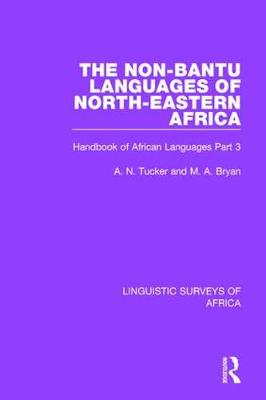 The The Non-Bantu Languages of North-Eastern Africa: Handbook of African Languages Part 3 by A. N. Tucker