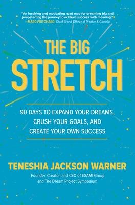 The Big Stretch: 90 Days to Expand Your Dreams, Crush Your Goals, and Create Your Own Success by Teneshia Jackson Warner