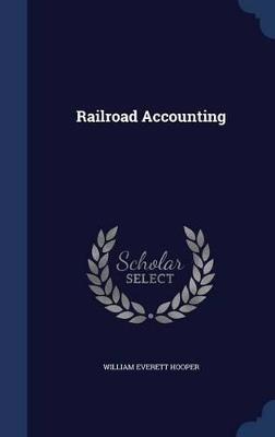 Railroad Accounting by William Everett Hooper