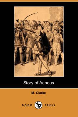 Story of Aeneas (Dodo Press) by M Clarke