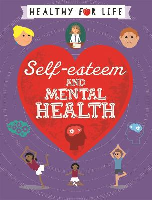 Healthy for Life: Self-esteem and Mental Health by Anna Claybourne