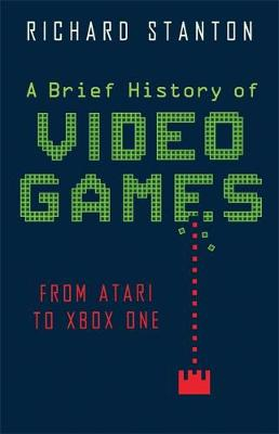 A Brief History Of Video Games by Rich Stanton