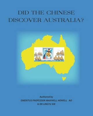 Did the Chinese Discover Australia ? by Prof Maxwell L Howell Ao