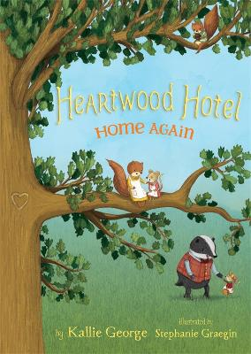 Heartwood Hotel, Book 4 Home Again by Kallie George