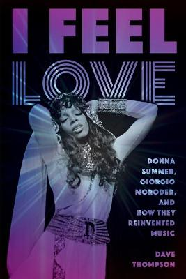 I Feel Love: Donna Summer, Giorgio Moroder, and How They Reinvented Music book