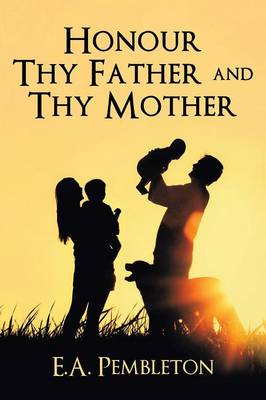 Honor Thy Father and Thy Mother by Ephraim Pembleton