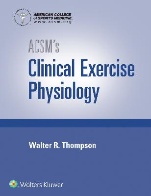 ACSM's Clinical Exercise Physiology by American College of Sports Medicine