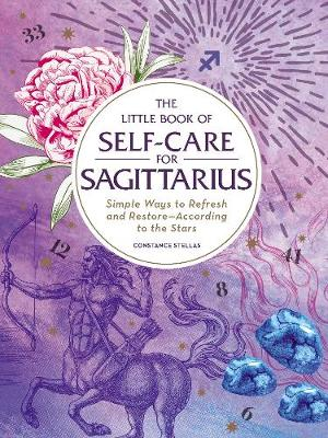 The Little Book of Self-Care for Sagittarius: Simple Ways to Refresh and Restore-According to the Stars by Constance Stellas
