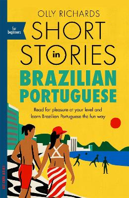 Short Stories in Brazilian Portuguese for Beginners: Read for pleasure at your level, expand your vocabulary and learn Brazilian Portuguese the fun way! book