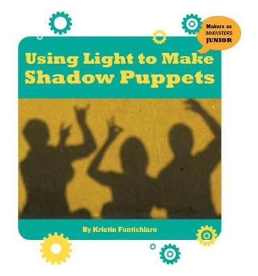 Using Light to Make Shadow Puppets by Kristin Fontichiaro