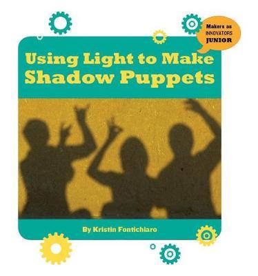 Using Light to Make Shadow Puppets by Kristin Fontichiaro