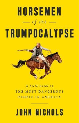 Horsemen of the Trumpocalypse by John Nichols