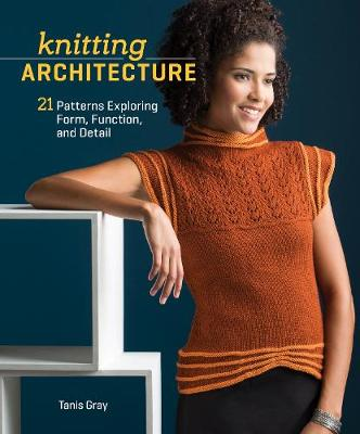Knitting Architecture by Tanis Gray