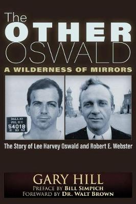 The Other Oswald: A Wilderness of Mirrors by Gary Hill