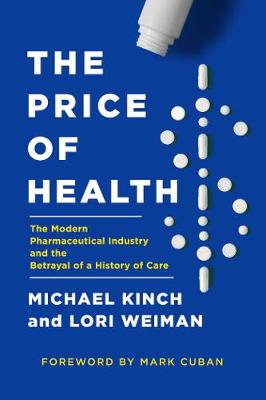 The Price of Health: The Modern Pharmaceutical Enterprise and the Betrayal of a History of Care by Michael Kinch