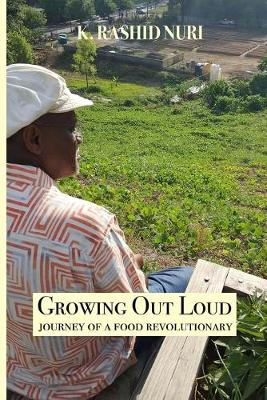 Growing Out Loud: Journey of a Food Revolutionary by K Rashid Nuri
