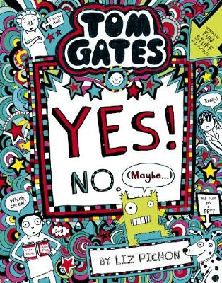 Tom Gates #8: Yes! No. (Maybe...) (re-release) by Liz Pichon