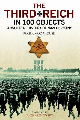 The Third Reich in 100 Objects by Roger Moorhouse