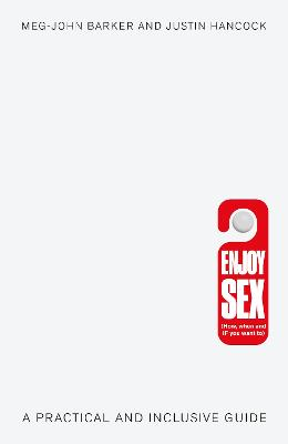 Enjoy Sex (How, when and if you want to) by Meg-John Barker