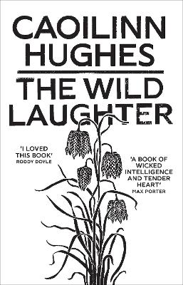 The Wild Laughter: Winner of the 2021 Encore Award by Caoilinn Hughes