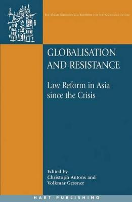 Globalisation and Resistance: Law Reform in Asia Since the Crisis by Volkmar Gessner