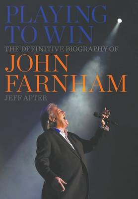 Playing to Win: The Definitive Biography of John Farnham book