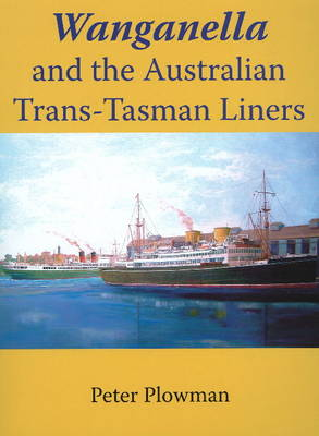 Wanganella and the Australian Trans Tasman Liner by Peter Plowman