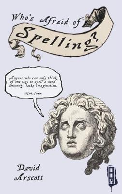 Who's Afraid Of Spelling? by David Arscott