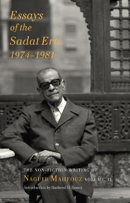 Essays of the Sadat Era 1976-81: The Non-Fiction Writing of Naguib Mahfouz by Naguib Mahfouz