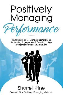 Positively Managing Performance by Sharrell Kline