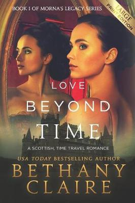 Love Beyond Time (Large Print Edition): A Scottish, Time Travel Romance by Bethany Claire