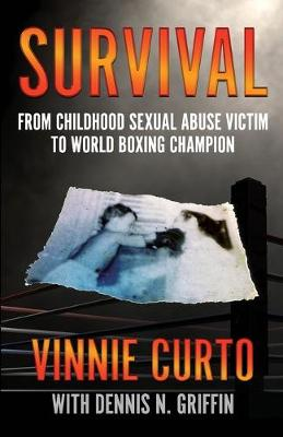 Survival: From Childhood Sexual Abuse Victim To World Boxing Champion by Vinnie Curto