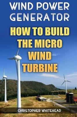 Wind Power Generator by Christopher Whitehead