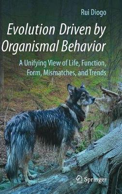 Evolution Driven by Organismal Behavior by Rui Diogo