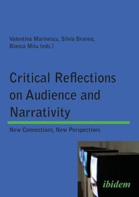 Critical Reflections on Audience and Narrativity - New Connections, New Perspectives by Valentina Marinescu