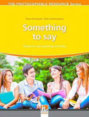 Something to Say - Ready-to-Use Speaking Activities - The Resourceful Teacher Series by Tessa Woodward
