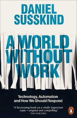 A World Without Work: Technology, Automation and How We Should Respond book