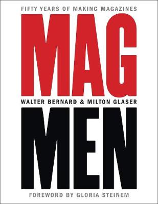 Mag Men: Fifty Years of Making Magazines by Walter Bernard