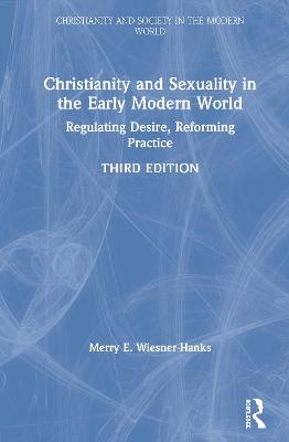 Christianity and Sexuality in the Early Modern World: Regulating Desire, Reforming Practice book