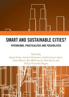 Smart and Sustainable Cities?: Pipedreams, Practicalities and Possibilities by James Evans
