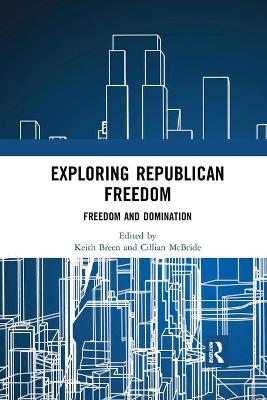 Exploring Republican Freedom: Freedom and Domination book