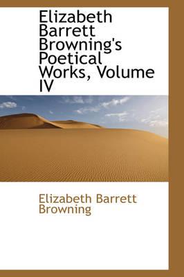 Elizabeth Barrett Browning's Poetical Works, Volume IV by Professor Elizabeth Barrett Browning