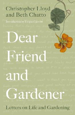 Dear Friend and Gardener: Letters on Life and Gardening by Beth Chatto