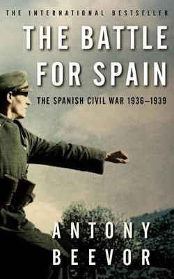 The The Battle for Spain: The Spanish Civil War 1936-1939 by Antony Beevor