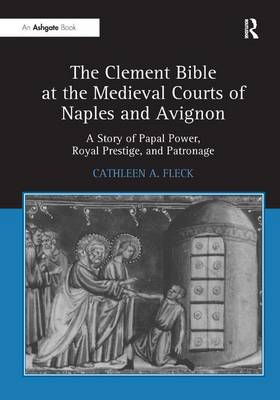 Clement Bible at the Medieval Courts of Naples and Avignon by Cathleen Fleck
