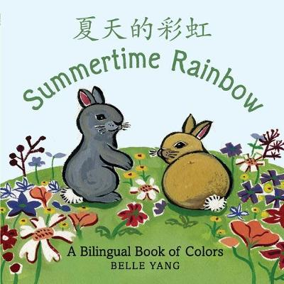 Summertime Rainbow: A Bilingual Book Of Colours Board Book by Belle Yang